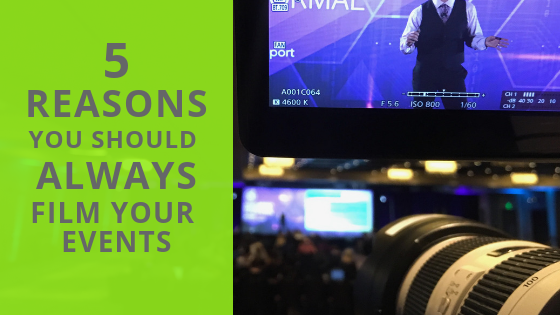 5 Reasons Why You Should Always Film Your Events