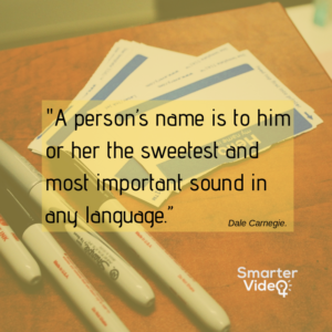 "A person's name is to him or her the sweetest and most important sound in any language."" – Dale Carnegie."
