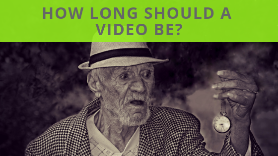 How Long Should A Video Be?
