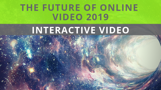 Interactive Video Is On The Rise in 2019