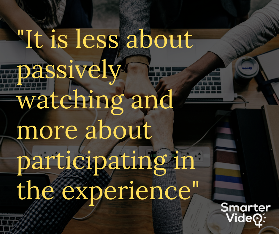 It is less about passively watching and more about participating in the experience