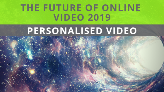 Should You Be Using Personalised Video In 2019