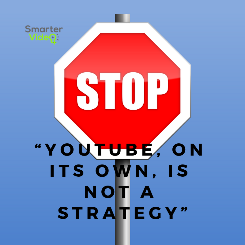 """YouTube, on its own, is not a strategy"""