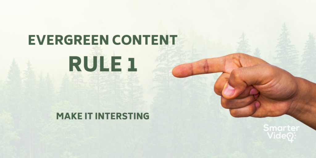Evergreen content rule 1 make it interesting