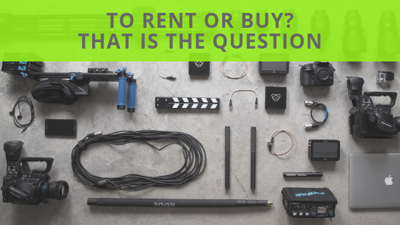 Should you rent or buy your camera or equipment?