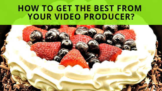 How to get the best from your video producer?