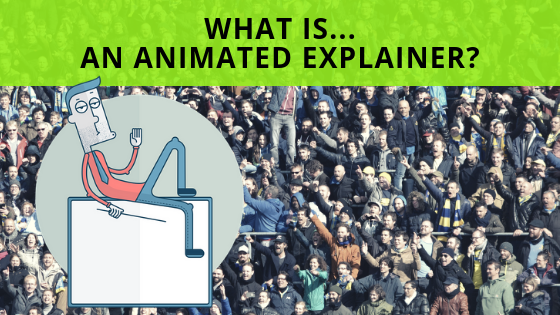 What Is… An Animated Explainer?