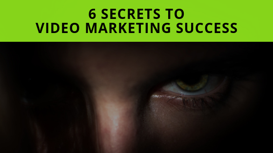 6 Secrets To Video Marketing Success