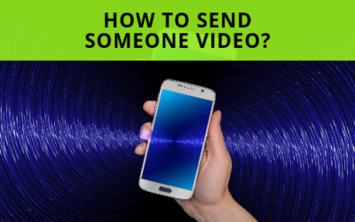 How To Send Someone Video?