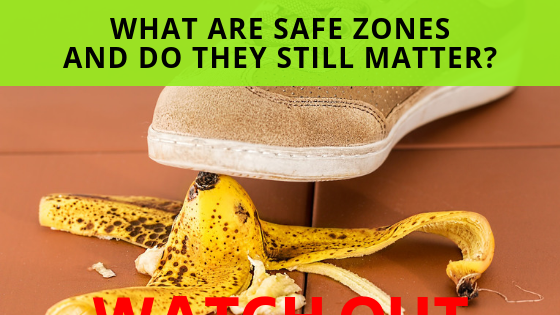 What Are Safe Zones And Does They Still Matter